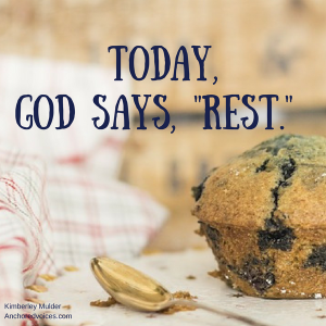 Today,God says, -rest.-
