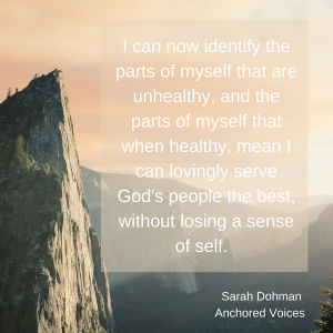 I can now identify the parts of myself that are unhealthy, and the parts of my self that when healthy, mean I can lovingly serve God's people the best, without losing a sense of self.