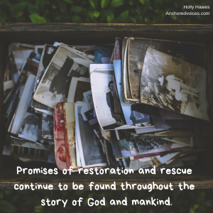 Promises of restoration and rescue continue to be found throughout the story of God and mankind.