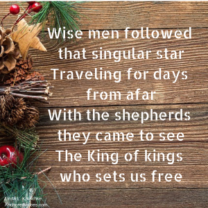Wise men followed that singular star Traveling for days from afar With the shepherds they came to see The King of kings who sets us free